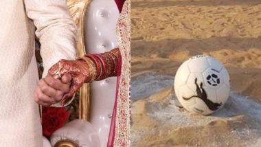 Football के लिए नहीं देखी ऐसी दीवानगी, दुल्हन को शादी के मंडप में छोड़ दूल्हा पहुंचा फुटबॉल मैच खेलने