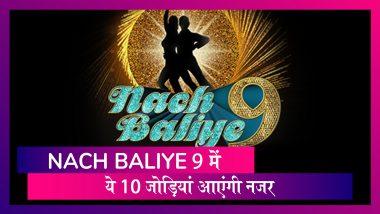 Nach Baliye 9: जानें इस बार कौन सी 10 जोड़ियां शो में आएंगी नजर