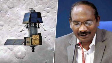 मिशन चंद्रयान-2 पर बोले ISRO चीफ, प्रधानमंत्री और देशवासियों ने बढ़ाया वैज्ञानिकों का हौसला
