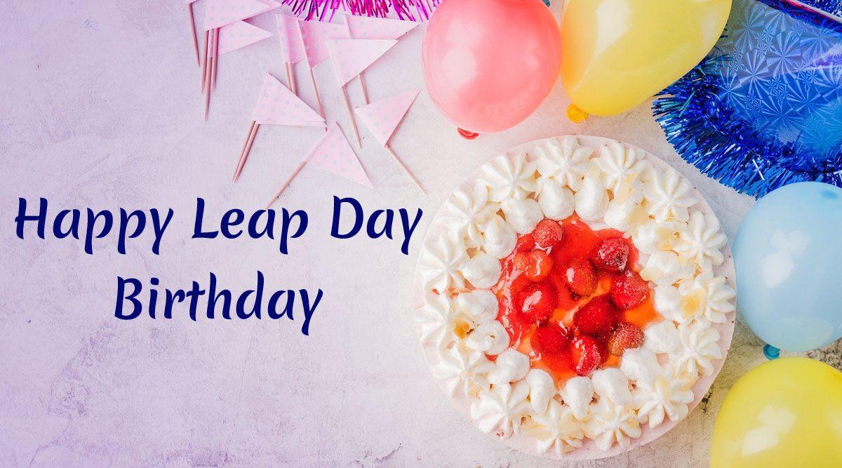 Happy Leap Day Birthday Wishes: जिन लोगों का जन्म 29 फरवरी को हुआ है, उन्हें भेजें ये शानदार WhatsApp Messages, GIF Images, Quotes, Facebook Greetings और दें जन्मदिन की शुभकामनाएं