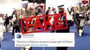 The Emir of Bahrain Arrived in Dubai With His Robot Body Guard: जानें Hamad Bin Isa Al Khalifa को दुबई में देखे जानें का दावा करने वाले इस वायरल वीडियो का सच