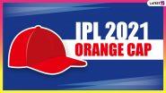 IPL 2021 Orange Cap Holder Batsman With Most Runs: यहां पढ़ें आईपीएल 2021 में ऑरेंज कैप की रेस में शामिल खिलाडियों की सूचि
